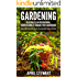 Gardening: How to Mini Farm & Create a Sustainable Organic Garden - Vegetable & Herb Growing, Horticulture & Square Foot Gardening (Urban Gardening, Self Sufficiency, Sustainable Living, Organic)