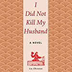 I Did Not Kill My Husband: A Novel | Liu Zhenyun