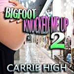 Bigfoot Knocked Me Up 2: Breeding / Pregnancy Erotica | Carrie High