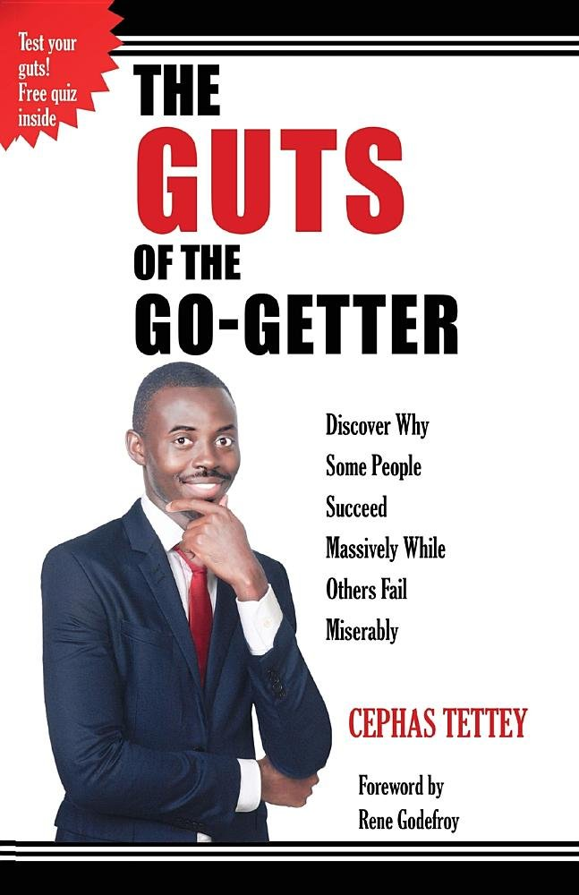 Read Online The Guts of the Go-Getter: Discover Why Some People Succeed Massively While Others Fail Miserably PDF