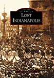Lost Indianapolis, John F. McDonald, 073852008X