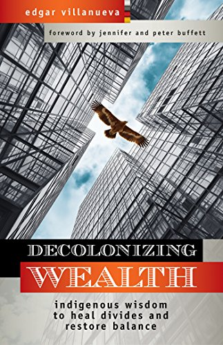 Pdf Social Sciences Decolonizing Wealth: Indigenous Wisdom to Heal Divides and Restore Balance