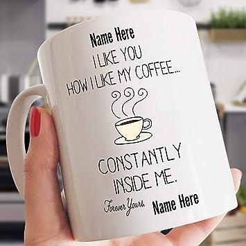 I Like You How I Like My Coffee Constantly Inside Me Mug Gift For Her Gift Mug Ideas Coffee Tea Mug 11 Oz Kitchen Dining