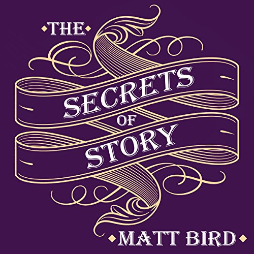 The Secrets of Story: Innovative Tools for Perfecting Your Fiction and Captivating Readers cover