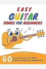 Easy Guitar Songs For Beginners: 60 Fun & Easy To Play Guitar Songs For Beginners (Sheet Music + Tabs + Chords + Lyrics) Paperback