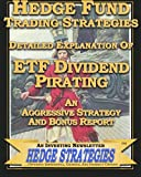 Hedge Fund Trading Strategies Detailed Explanation Of ETF Dividend Pirating: An Aggressive Strategy And Bonus Report