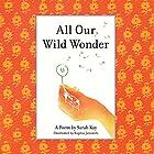All Our Wild Wonder Hörbuch von Sarah Kay Gesprochen von: Sarah Kay