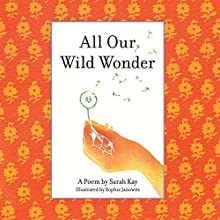 All Our Wild Wonder Audiobook by Sarah Kay Narrated by Sarah Kay