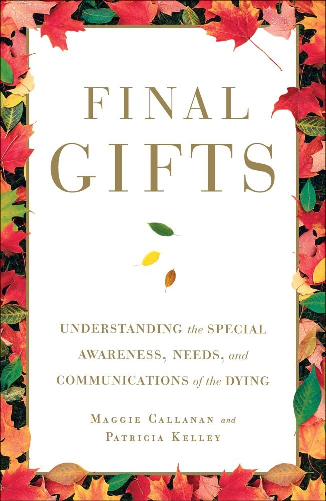 Final Gifts Understanding The Special Awareness Needs And