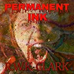 Permanent Ink: Deadwalkers | R. W. K. Clark