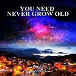 You Need Never Grow Old | Ernest Holmes