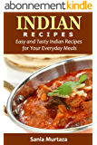 Indian Recipes: Easy and Tasty Indian Recipes for Your Everyday Meals (English Edition)