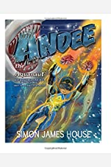 Andee The Aquanaut: All Great Things Start With Small Beginnings (Andee The Aquanaut Series) Paperback