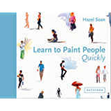 Learn to Paint People Quickly: A practical, step-by-step guide to learning to paint people in watercolour and oils (learn quickly)