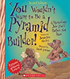 Front cover for the book You Wouldn't Want to be a Pyramid Builder!: A Hazardous Job You'd Rather Not Have by Jacqueline Morley