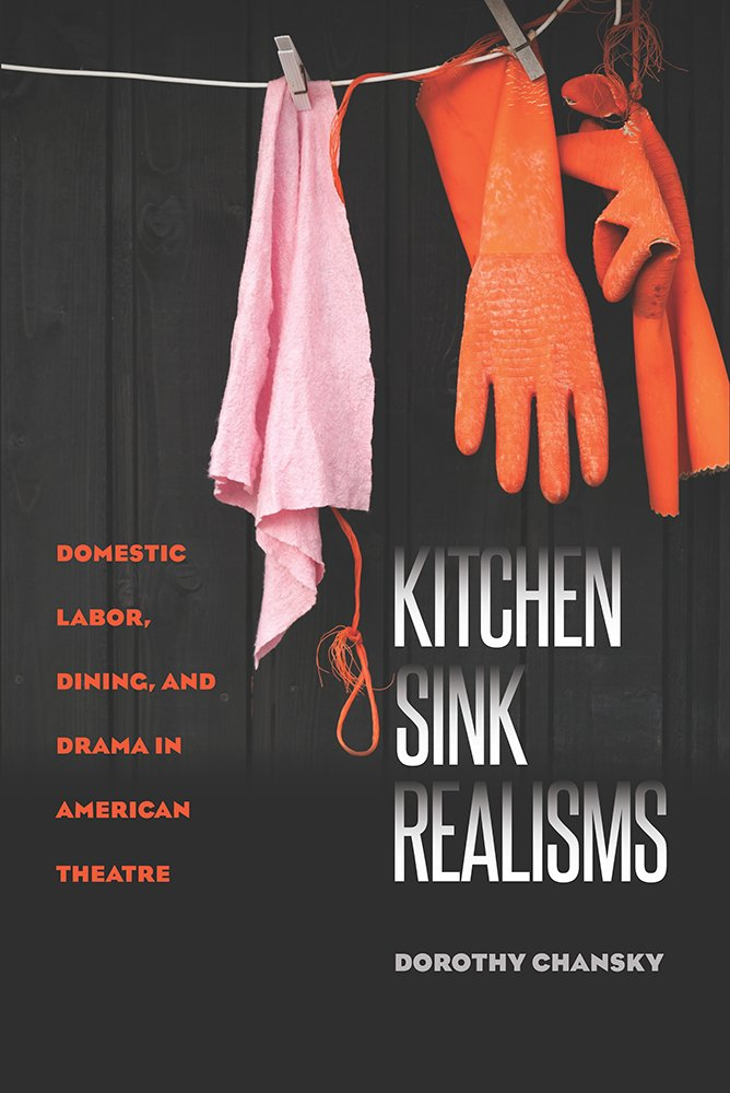 Download Kitchen Sink Realisms: Domestic Labor, Dining, and Drama in American Theatre (Studies Theatre Hist & Culture) ebook