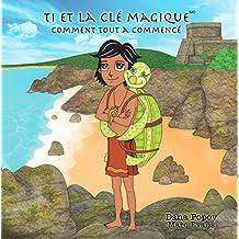 Ti et la Cle Magique: Comment tout a commence (1) (French Edition)