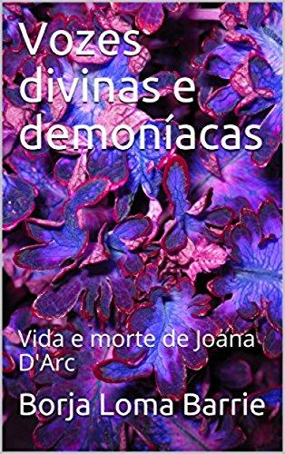 Vozes Divinas e Demoníacas. Vida e Morte de Joana D'Arc.