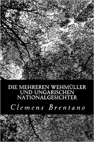 Online-Buch zum kostenlosen Download Die mehreren Wehmüller und ungarischen Nationalgesichter (German Edition) in German FB2 by Clemens Brentano 1479246956