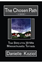 The Chosen Path - A Memoir: True Story of the 39-Mile Massachusetts Tornado Kindle Edition
