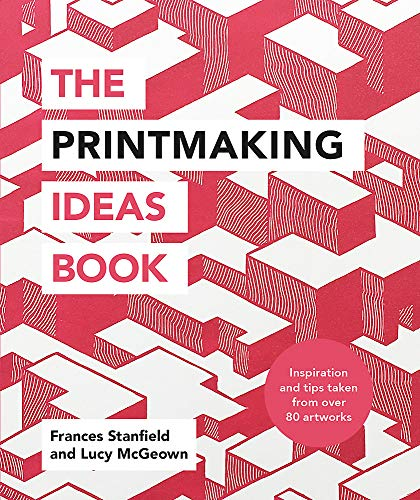 The Printmaking Ideas Book por Frances Stanfield