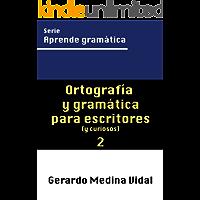 Ortografía y gramática para escritores y para curiosos (Aprende gramática nº 2) (Spanish Edition)