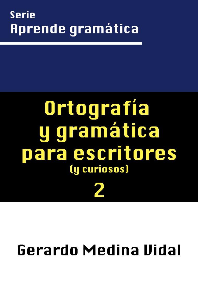 Ortografía Y Gramática Para Escritores Y Para Curiosos  Aprende Gramática Nº 2   Spanish Edition