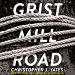 Grist Mill Road: A Novel | Christopher J. Yates