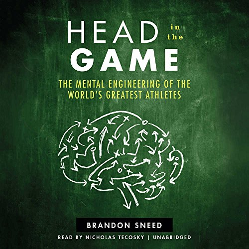 Head in the Game: The Mental Engineering of the World's Greatest Athletes by HarperCollins Publishers and Blackstone Audio