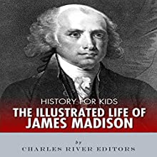 History for Kids: The Illustrated Life of James Madison Audiobook by Charles River Editors Narrated by Jim D Johnston