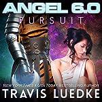 Angel 6.0: Pursuit: Angel 6.0, Book 4 | Travis Luedke