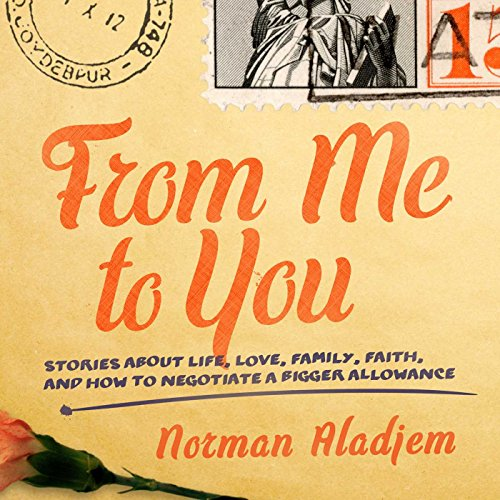From Me to You: Stories about Life, Love, Family, Faith, and How to Negotiate a Bigger Allowance