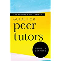 The Rowman & Littlefield Guide for Peer Tutors (Theory & Practice for Peer Tutors and Learning Center Professionals)