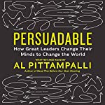 Persuadable: How Great Leaders Change Their Minds to Change the World   Al Pittampalli