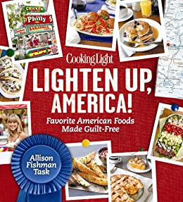 Cooking Light Lighten Up, America!: Favorite American Foods Made Guilt-Free by [Task, Allison Fishman, Editors of Cooking Light Magazine]