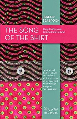 The Song of the Shirt: Cheap Clothes Across Continents and Centuries [Hardcover] [Jan 01, 2014] JEREMY SEABROOK