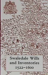 Swaledale Wills and Inventories 1522-1600 (Yorkshire Archaeological Soc Record Series)