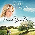 Need You Now Audiobook by Beth Wiseman Narrated by Hillary Huber