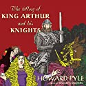 The Story of King Arthur and His Knights Audiobook by Howard Pyle Narrated by Stuart Langton