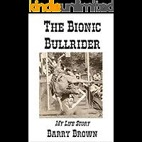 The Bionic Bullrider - My Life Story