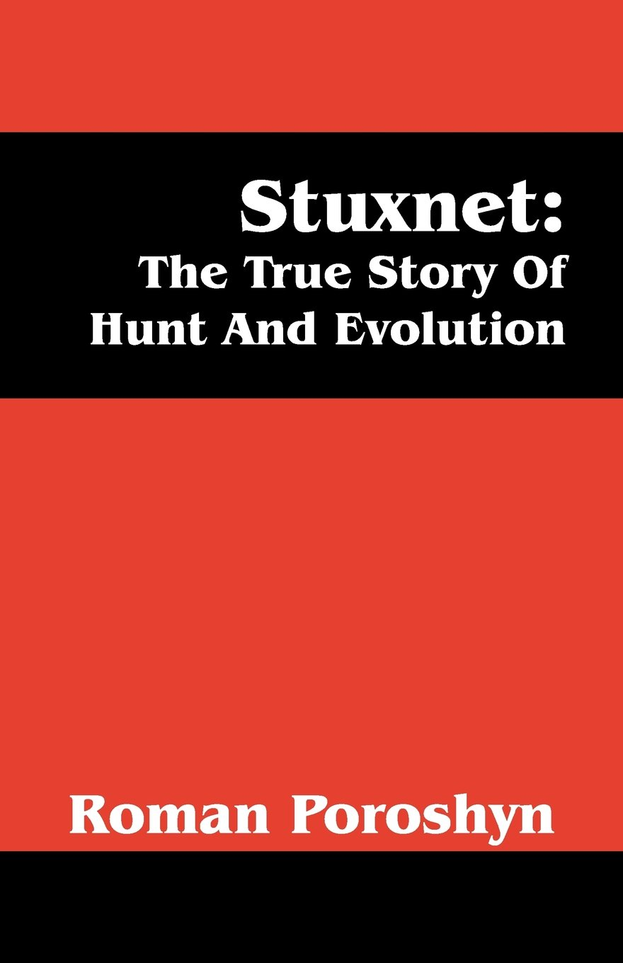 Stuxnet: The True Story Of Hunt And Evolution