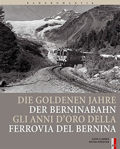 bahnromantik-die-goldenen-jahre-der-berninabahn-gli-anni-d-oro-della-ferrovia-del-bernina