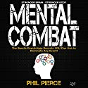 Mental Combat: The Sports Psychology Secrets You Can Use to Dominate Any Event! Hörbuch von Phil Pierce Gesprochen von: Jay Prichard