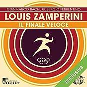Louis Zamperini: Il finale veloce (Olimpicamente) | Gianmarco Bachi, G. Sergio Ferrentino