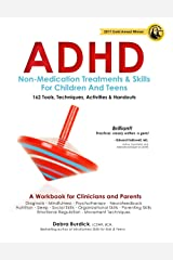 ADHD: Non-Medication Treatments and Skills for Children and Teens: A Workbook for Clinicians adn Parents: 162 Tools, Techniques, Activities & Handouts Kindle Edition