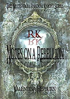 Notes on a Rebellion (The Notes from Random Knight Series Book 1) by [Hepburn, Valentina]