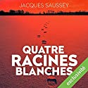 Quatre racines blanches (Daniel Magne & Lisa Heslin 3) Audiobook by Jacques Saussey Narrated by François Tavares