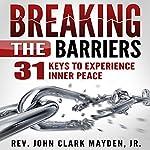 Breaking the Barriers: 31 Keys to Experience Inner Peace | Rev. John Clark Mayden Jr.