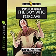 Patrick of Ireland: The Boy Who Forgave: Trailblazers Series Audiobook by K. C. Murdarasi Narrated by Joe Geoffrey