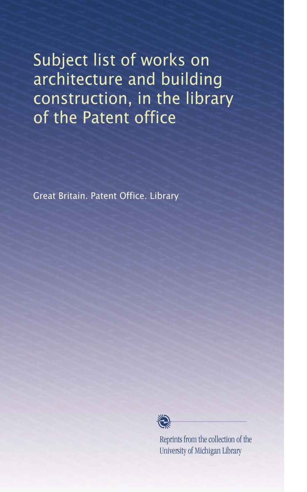 Read Online Subject list of works on architecture and building construction, in the library of the Patent office ebook